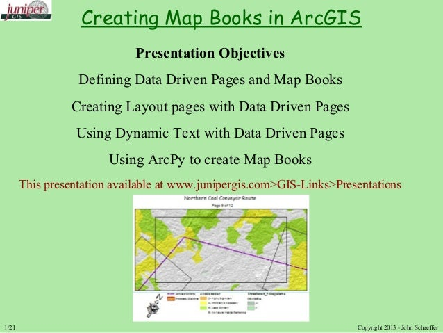Copyright 2013 - John Schaeffer Presentation Objectives Defining Data Driven Pages and Map Books Creating Layout pages wit...