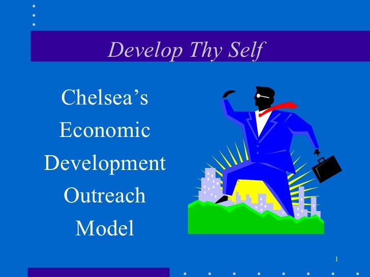 Develop Thy Self <ul><li>Chelsea's </li></ul><ul><li>Economic </li></ul><ul><li>Development </li></ul><ul><li>Outreach </l...