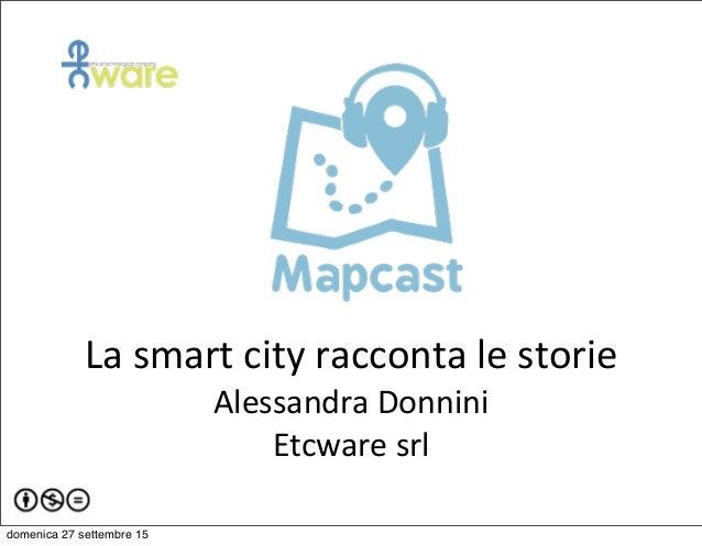 La  smart  city  racconta  le  storie Alessandra  Donnini Etcware  srl domenica 27 settembre 15