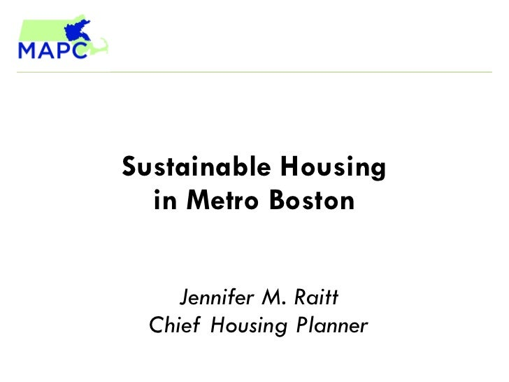 Sustainable Housing in Metro Boston Jennifer M. Raitt Chief Housing Planner