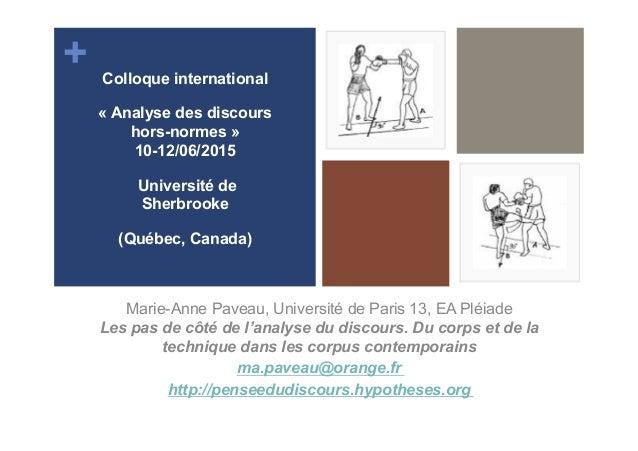 + Marie-Anne Paveau, Université de Paris 13, EA Pléiade Les pas de côté de l'analyse du discours. Du corps et de la techni...