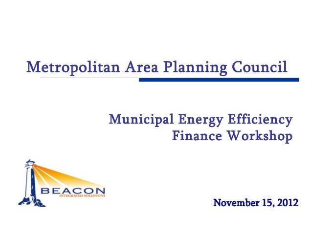 Metropolitan Area Planning Council          Municipal Energy Efficiency                   Finance Workshop                ...