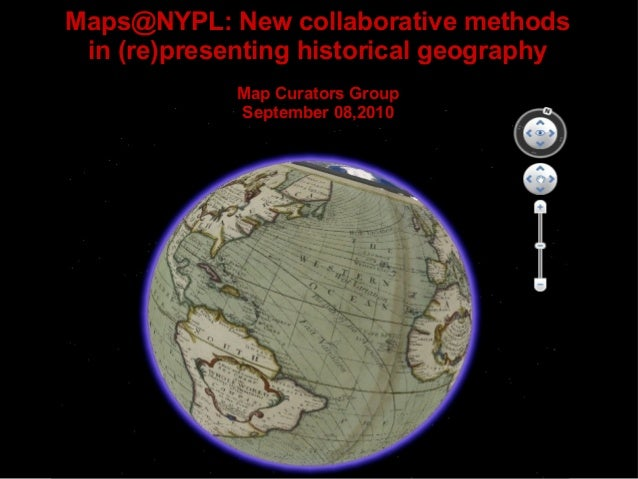Maps@NYPL: New collaborative methods in (re)presenting historical geography Map Curators Group September 08,2010