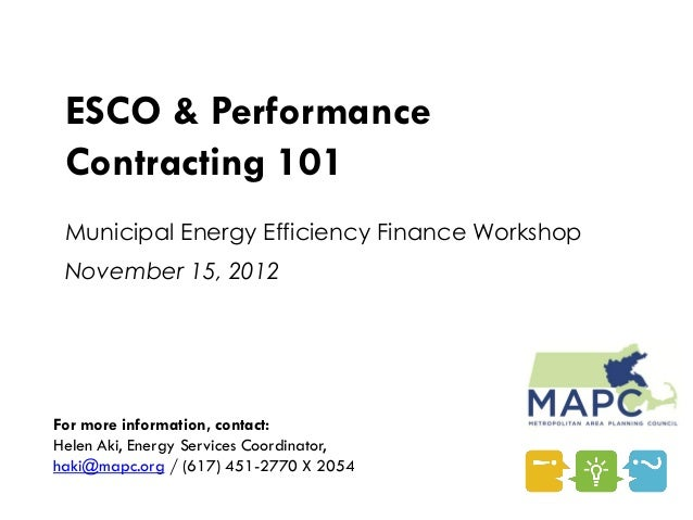 ESCO & Performance Contracting 101 Municipal Energy Efficiency Finance Workshop November 15, 2012For more information, con...