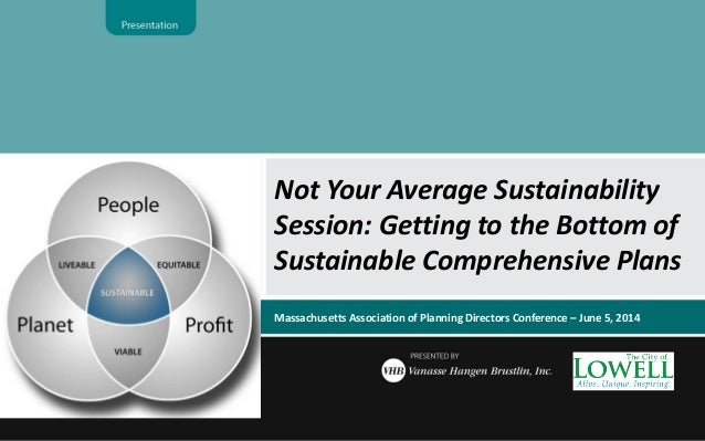Not Your Average Sustainability Session: Getting to the Bottom of Sustainable Comprehensive Plans Massachusetts Associatio...