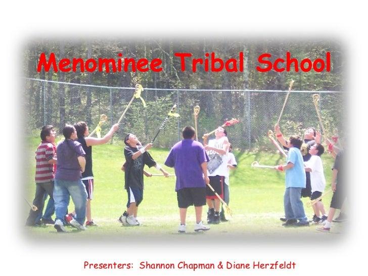 Menominee Tribal School   Presenters: Shannon Chapman & Diane Herzfeldt