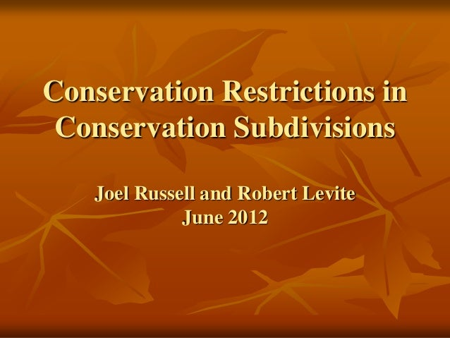 Conservation Restrictions inConservation SubdivisionsJoel Russell and Robert LeviteJune 2012