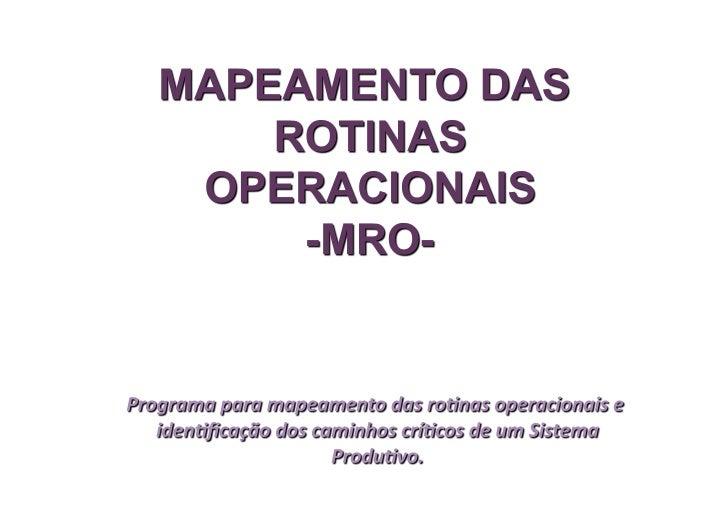 O MAPEAMENTO DE ROTINA OPERACIONAL é um instrumento para aiden/ficaçãodasro/nasemumsistemaprodu/vo.O MRO...