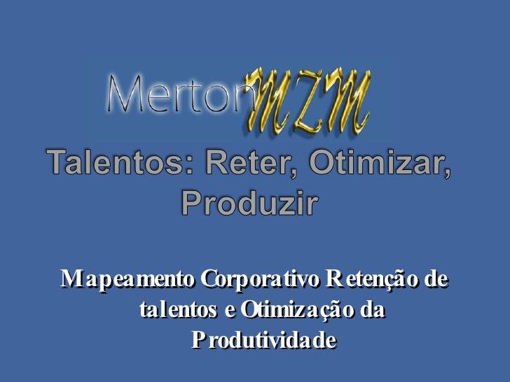 Mapeamento Corporativo Retenção de      talentos e Otimização da           Produtividade