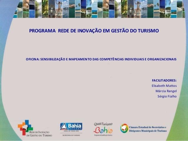 PROGRAMA REDE DE INOVAÇÃO EM GESTÃO DO TURISMO OFICINA: SENSIBILIZAÇÃO E MAPEAMENTO DAS COMPETÊNCIAS INDIVIDUAIS E ORGANIZ...