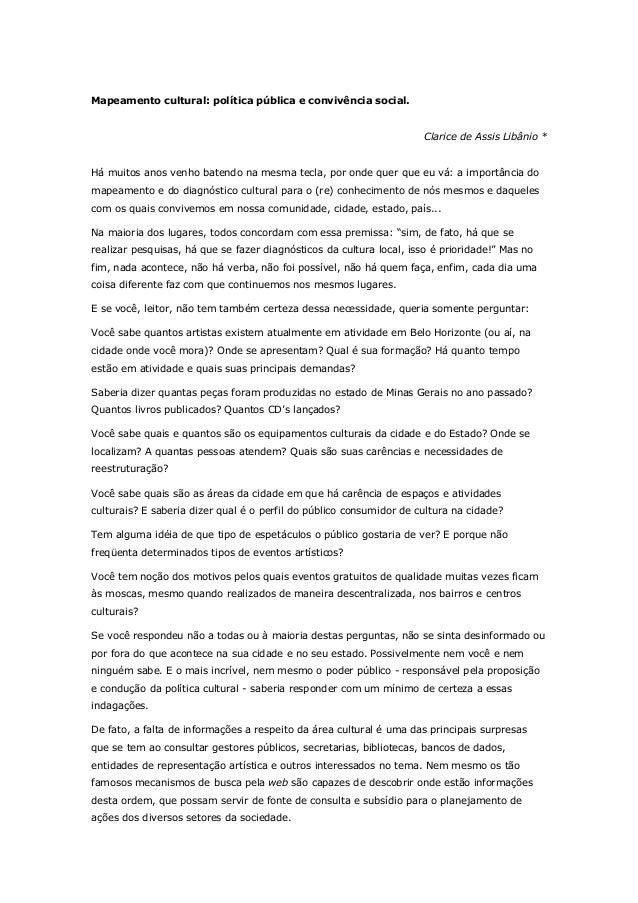 Mapeamento cultural: política pública e convivência social. Clarice de Assis Libânio * Há muitos anos venho batendo na mes...