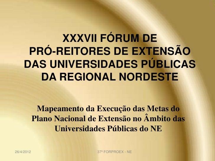 XXXVII FÓRUM DE     PRÓ-REITORES DE EXTENSÃO    DAS UNIVERSIDADES PÚBLICAS       DA REGIONAL NORDESTE             Mapeamen...