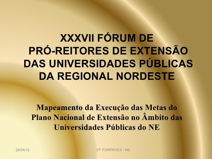 XXXVII FÓRUM DE     PRÓ-REITORES DE EXTENSÃO    DAS UNIVERSIDADES PÚBLICAS      DA REGIONAL NORDESTE            Mapeamento...