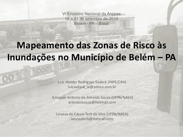 VI Encontro Nacional da Anppas 18 a 21 de setembro de 2012 Belém - PA – Brasil  Mapeamento das Zonas de Risco às Inundaçõe...