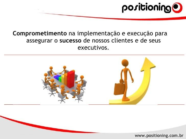 <ul><li>Comprometimento  na implementação e execução para assegurar o  sucesso  de nossos clientes e de seus executivos. <...