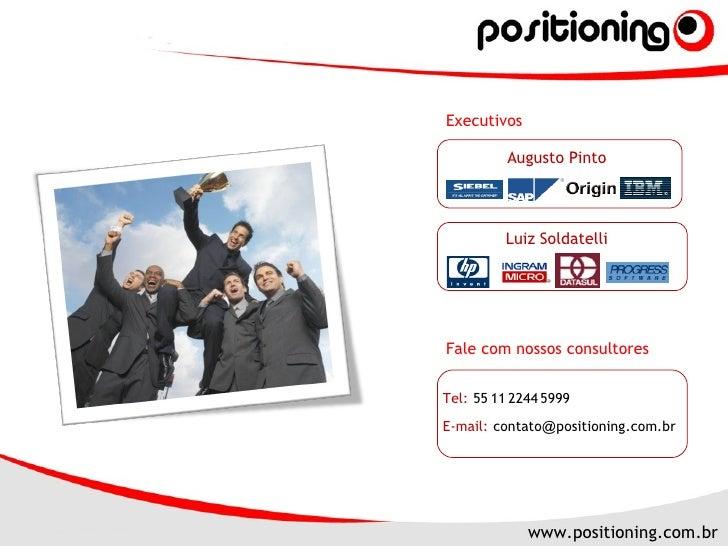 Luiz Soldatelli Augusto Pinto Executivos Fale com nossos consultores Tel:   55   11   2244   5999 E-mail:   contato @ posi...