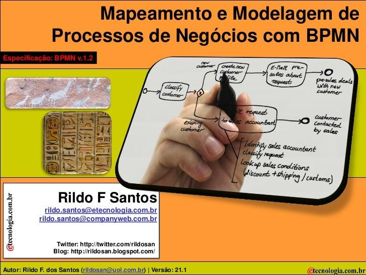 Mapeamento e Modelagem de                 Processos de Negócios com BPMN Especificação: BPMN v.1.2                       R...