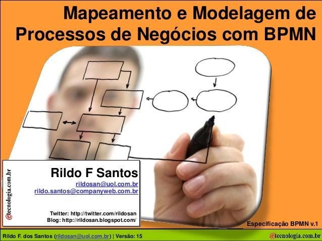 Mapeamento e Modelagem de     Processos de Negócios com BPMN                  Rildo F Santos                         rildo...