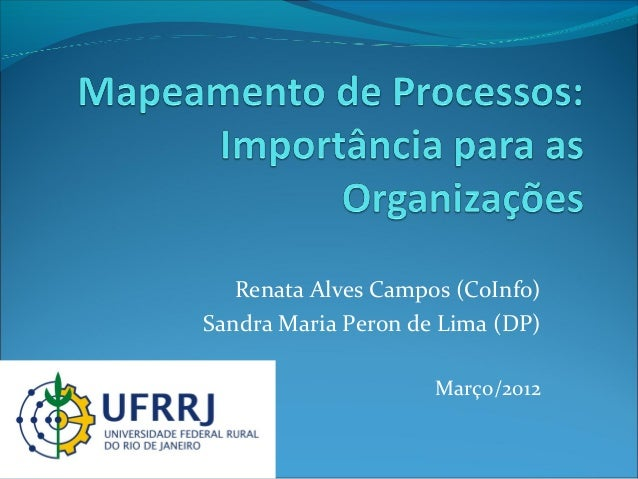 Renata Alves Campos (CoInfo) Sandra Maria Peron de Lima (DP) Março/2012