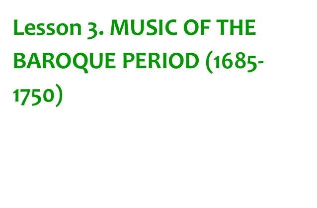 Lesson 3. MUSIC OF THE  BAROQUE PERIOD (1685-  1750)