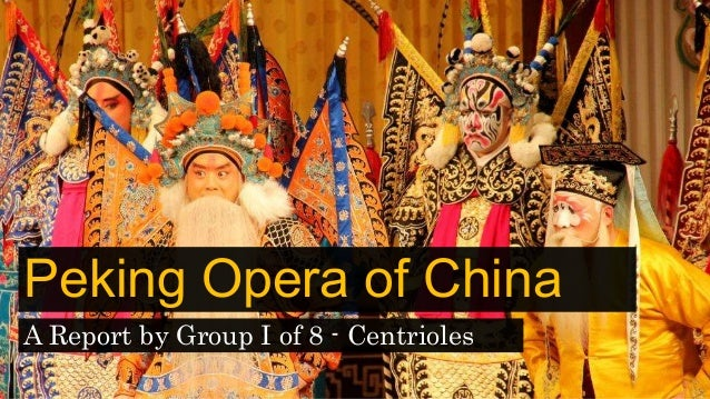 Peking Opera of China A Report by Group I of 8 - Centrioles