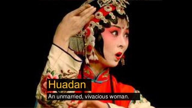 Huadan An unmarried, vivacious woman.