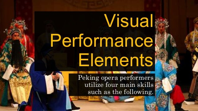 Visual Performance Elements Peking opera performers utilize four main skills such as the following.