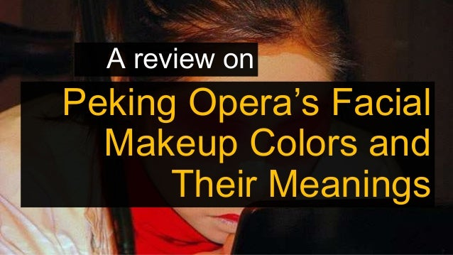 A review on Peking Opera's Facial Makeup Colors and Their Meanings