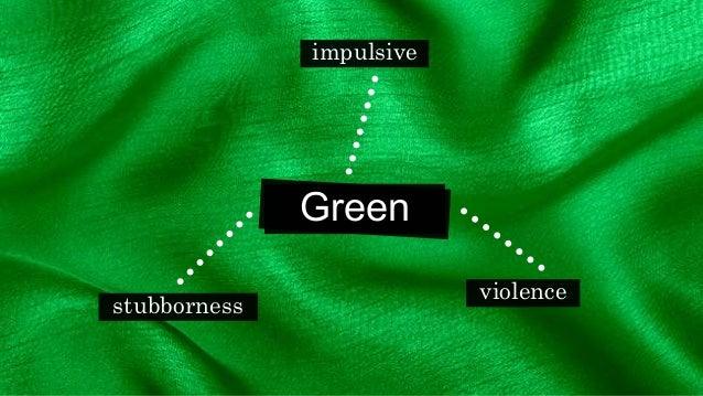 Green impulsive stubborness violence