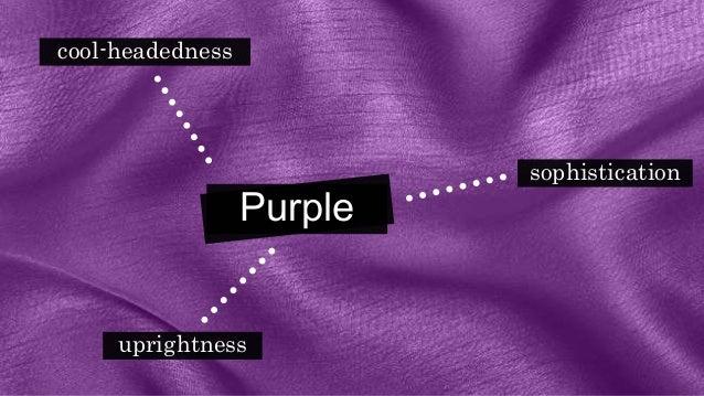 Purple sophistication cool-headedness uprightness