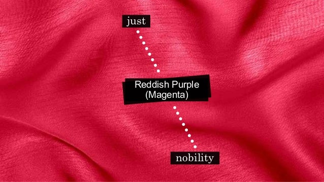 Reddish Purple (Magenta) just nobility