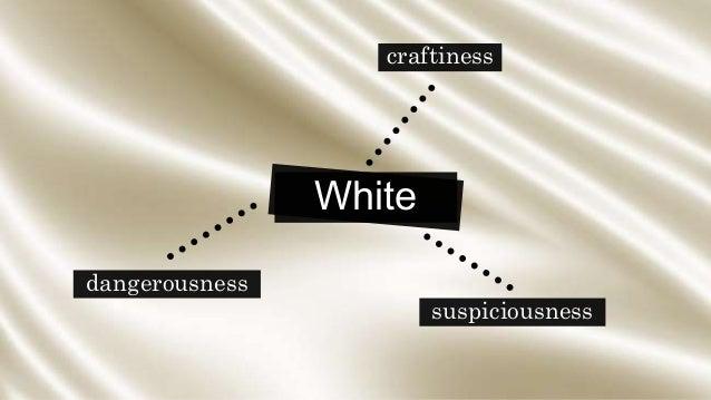 White craftiness dangerousness suspiciousness