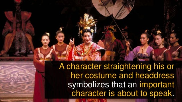 A character straightening his or her costume and headdress symbolizes that an important character is about to speak.