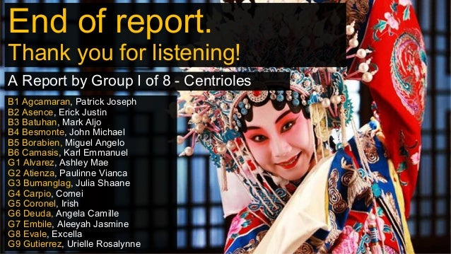 End of report. Thank you for listening! A Report by Group I of 8 - Centrioles B1 Agcamaran, Patrick Joseph B2 Asence, Eric...