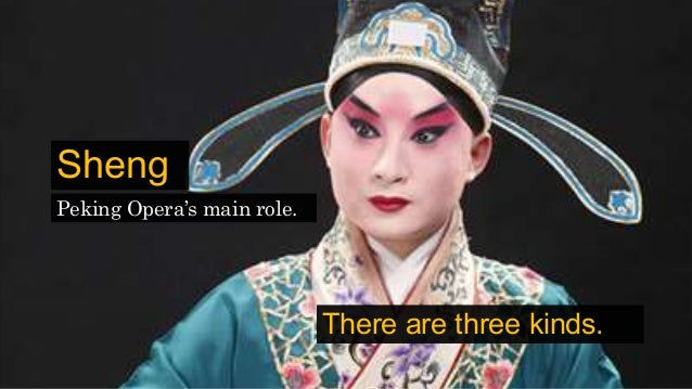 Sheng Peking Opera's main role. There are three kinds.
