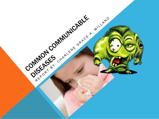 COMMUNICABLE DISEASES• Communicable diseases are caused by pathogens  passed from one human to another. Pathogens are  vir...