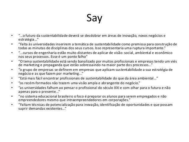 """Say • """"...o futuro da sustentabilidade deverá se desdobrar em áreas de inovação, novos negócios e estratégia..."""" • """"Falta ..."""