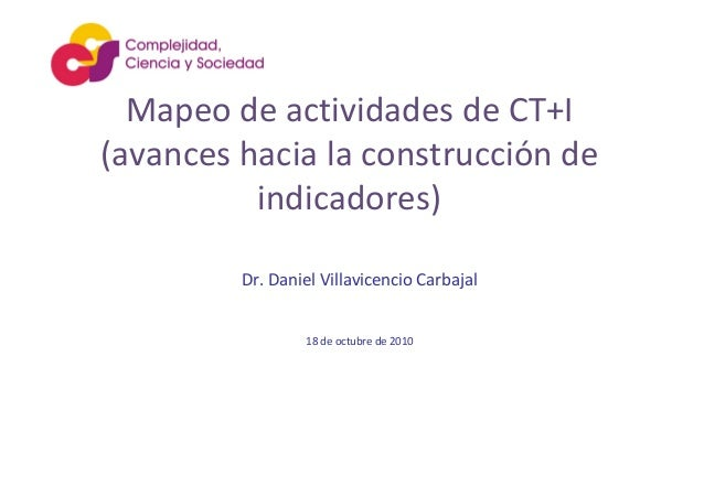 MapeodeactividadesdeCT+I (avanceshacialaconstrucciónde indicadores) Dr.DanielVillavicencioCarbajal 18deoctub...