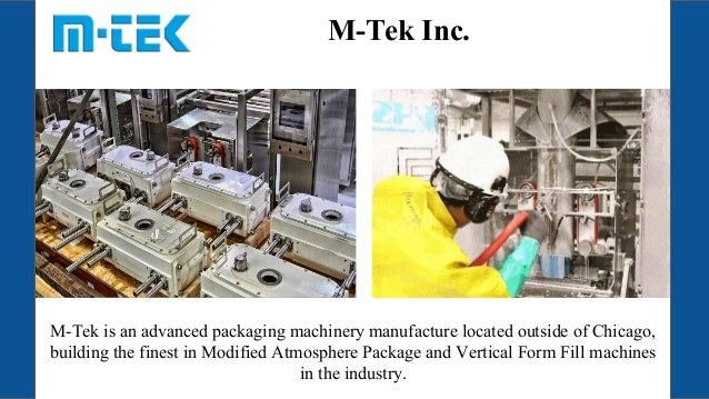 M-Tek Inc. M-Tek is an advanced packaging machinery manufacture located outside of Chicago, building the finest in Modifie...