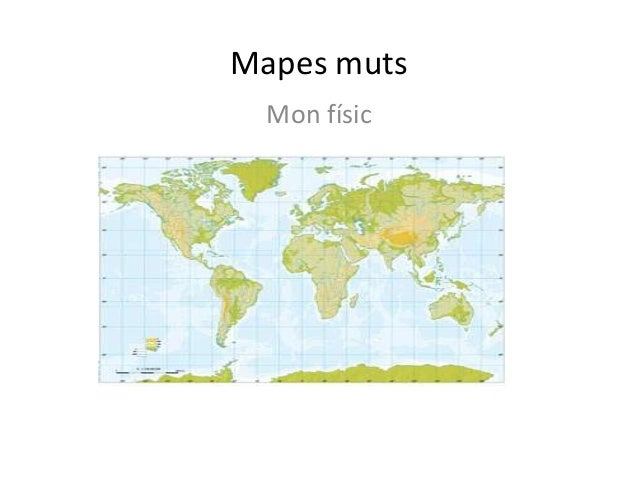 Mapes muts  Mon físic