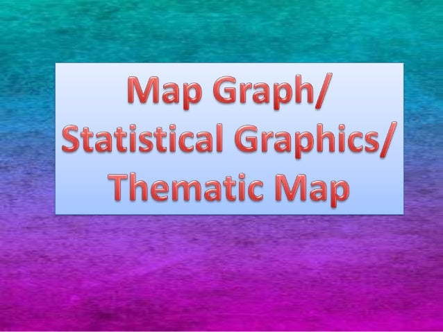 Statistical graphics/Map graph/ Thematic Map also known as graphical techniques, are information graphics in the field of ...