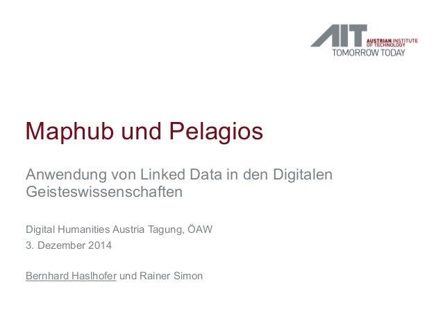 Maphub und Pelagios  Anwendung von Linked Data in den Digitalen  Geisteswissenschaften  Digital Humanities Austria Tagung,...