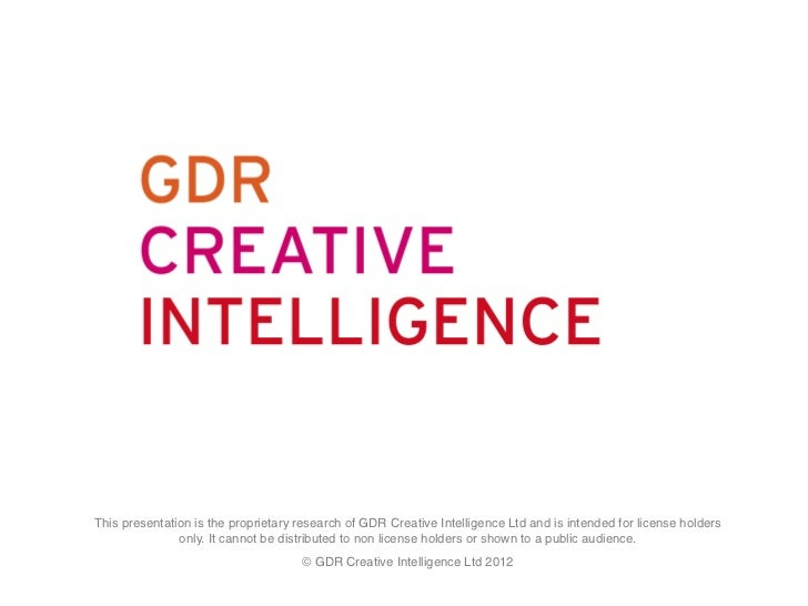 START PAGE	    This presentation is the proprietary research of GDR Creative Intelligence Ltd and is intended for license ...