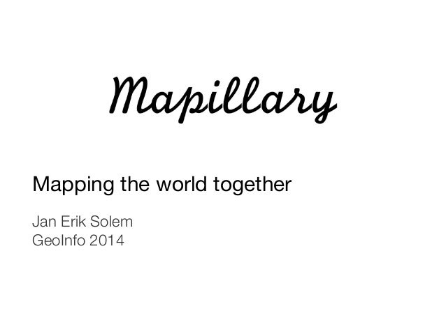 Mapping the world together  Jan Erik Solem  GeoInfo 2014