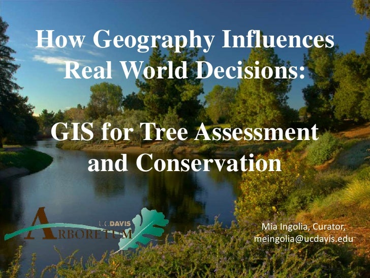 How Geography Influences Real World Decisions:GIS for Tree Assessment and Conservation<br />Mia Ingolia, Curator, <br />me...