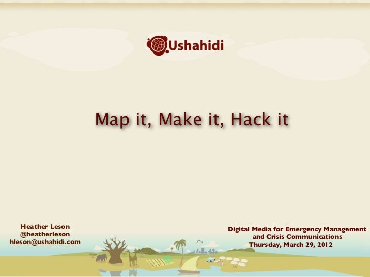 Map it, Make it, Hack it   Heather Leson                      Digital Media for Emergency Management   @heatherleson      ...