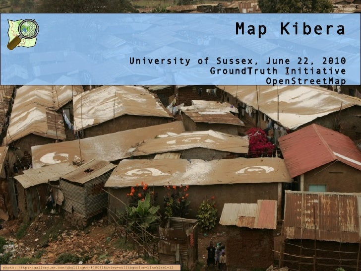 Map Kibera University of Sussex, June 22, 2010 GroundTruth Initiative OpenStreetMap photo: http://gallery.me.com/dbullingt...