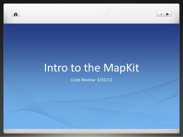 Intro to the MapKit     Code Review: 3/30/12