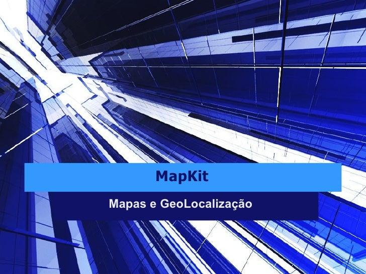 MapKit <ul><li>Mapas e GeoLocalização </li></ul>