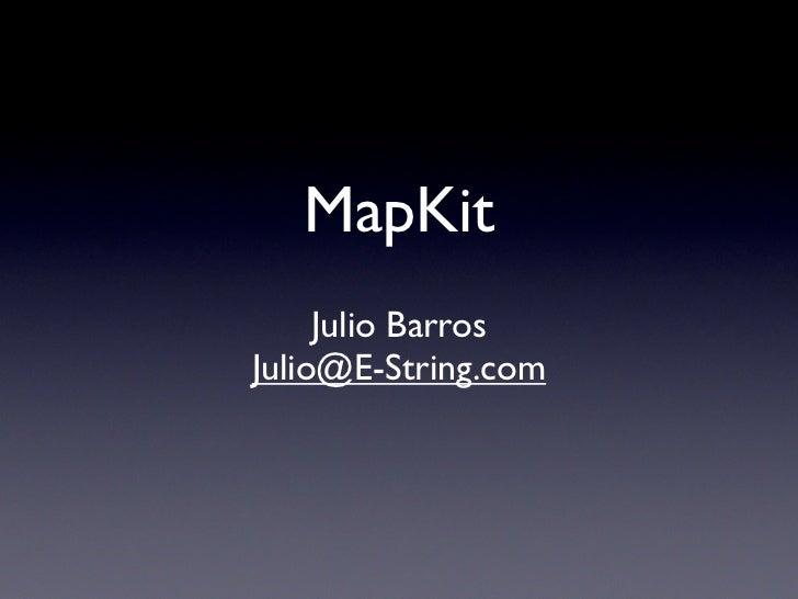 MapKit      Julio Barros Julio@E-String.com